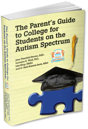 The Parents Guide To College For Students On The Autism Spectrum - Lorraine E.Wolf,Ph.D., Jane Thierfeld Brown,Ed.D.,and Ruth Bork,Ms .Ed.